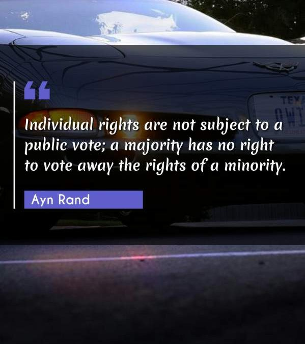 Individual rights are not subject to a public vote; a majority has no right to vote away the rights of a minority.