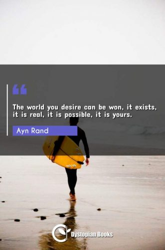 The world you desire can be won, it exists, it is real, it is possible, it is yours.