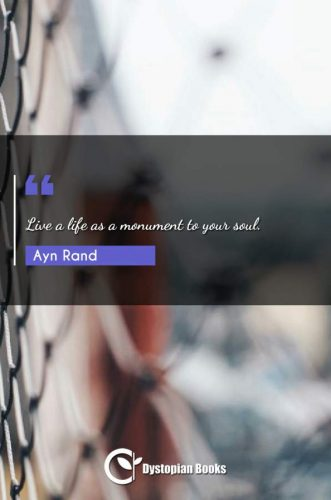 Live a life as a monument to your soul.