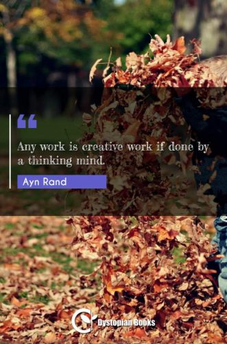 Any work is creative work if done by a thinking mind.