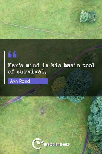 Man's mind is his basic tool of survival.