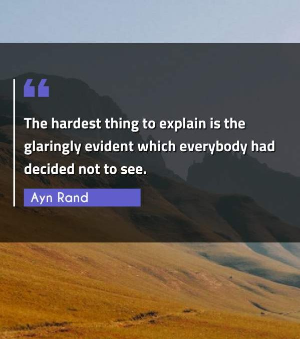 The hardest thing to explain is the glaringly evident which everybody had decided not to see.