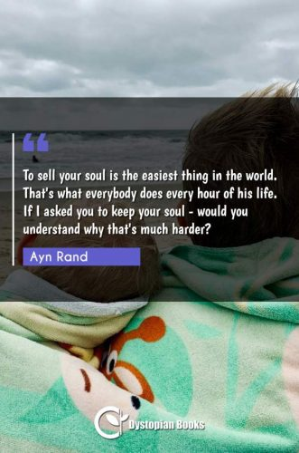 To sell your soul is the easiest thing in the world. That's what everybody does every hour of his life. If I asked you to keep your soul - would you understand why that's much harder?