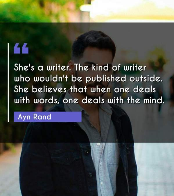 She's a writer. The kind of writer who wouldn't be published outside. She believes that when one deals with words, one deals with the mind.