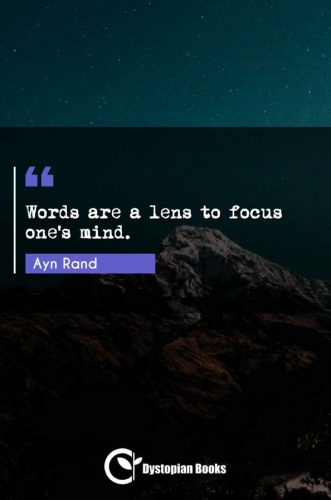 Words are a lens to focus one's mind.