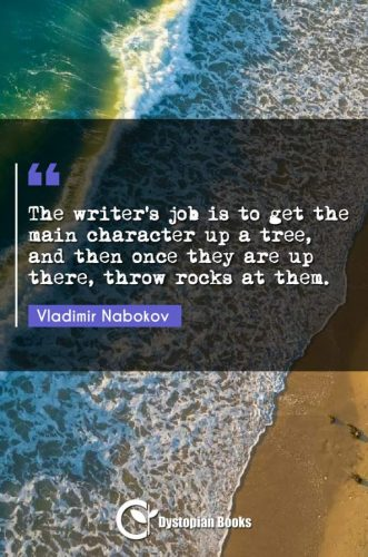 The writer's job is to get the main character up a tree, and then once they are up there, throw rocks at them.