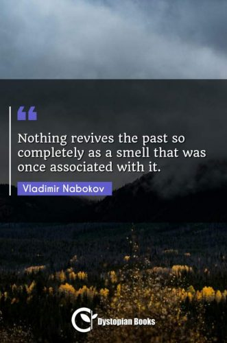 Nothing revives the past so completely as a smell that was once associated with it.