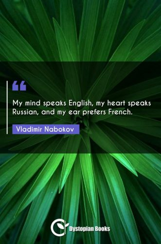 My mind speaks English, my heart speaks Russian, and my ear prefers French.