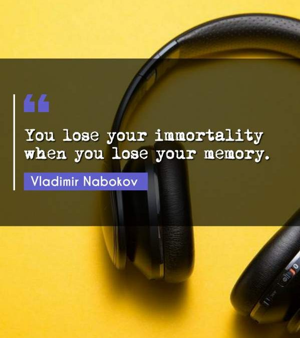 You lose your immortality when you lose your memory.