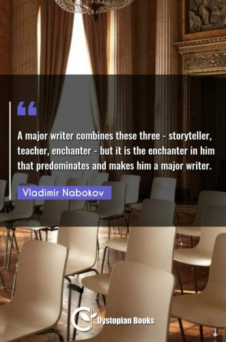 A major writer combines these three - storyteller, teacher, enchanter - but it is the enchanter in him that predominates and makes him a major writer.