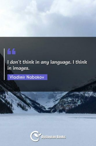 I don't think in any language. I think in images.