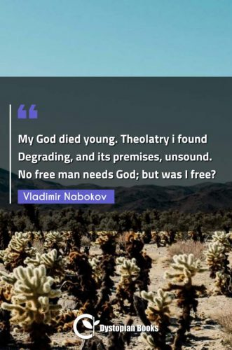 My God died young. Theolatry i found Degrading, and its premises, unsound. No free man needs God; but was I free?