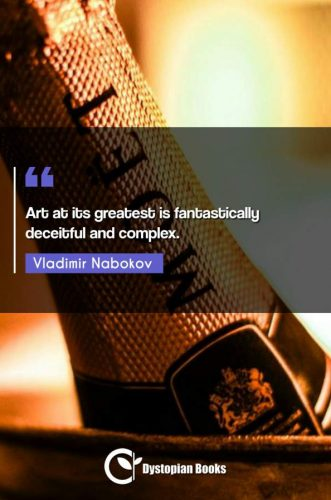 Art at its greatest is fantastically deceitful and complex.