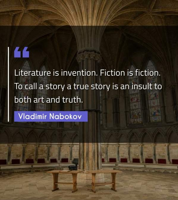 Literature is invention. Fiction is fiction. To call a story a true story is an insult to both art and truth.