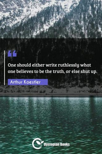 One should either write ruthlessly what one believes to be the truth, or else shut up.
