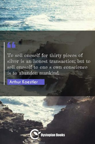 To sell oneself for thirty pieces of silver is an honest transaction; but to sell oneself to one s own conscience is to abandon mankind.