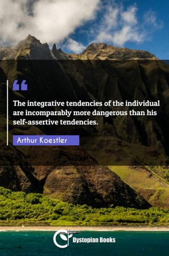 The integrative tendencies of the individual are incomparably more dangerous than his self-assertive tendencies.