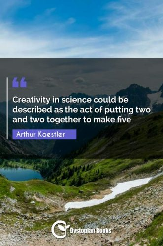Creativity in science could be described as the act of putting two and two together to make five