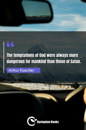 The temptations of God were always more dangerous for mankind than those of Satan.