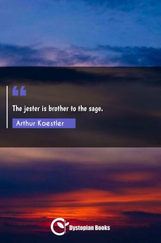The jester is brother to the sage.