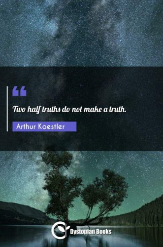 Two half truths do not make a truth.