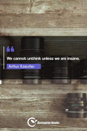 We cannot unthink unless we are insane.