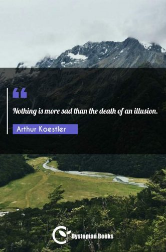 Nothing is more sad than the death of an illusion.
