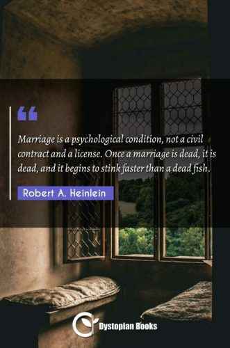 Marriage is a psychological condition, not a civil contract and a license. Once a marriage is dead, it is dead, and it begins to stink faster than a dead fish.