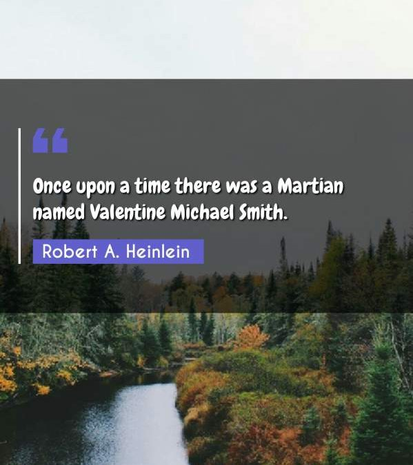 Once upon a time there was a Martian named Valentine Michael Smith.