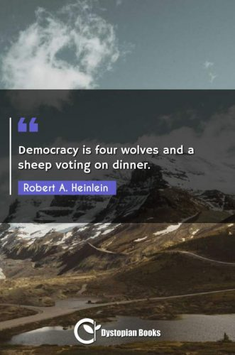 Democracy is four wolves and a sheep voting on dinner.
