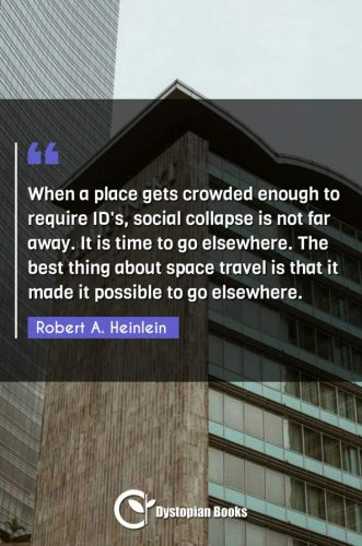 When a place gets crowded enough to require ID's, social collapse is not far away. It is time to go elsewhere. The best thing about space travel is that it made it possible to go elsewhere.