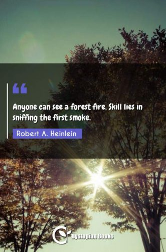 Anyone can see a forest fire. Skill lies in sniffing the first smoke.