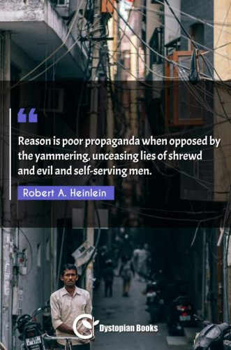Reason is poor propaganda when opposed by the yammering, unceasing lies of shrewd and evil and self-serving men.