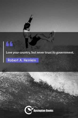 Love your country, but never trust its government.