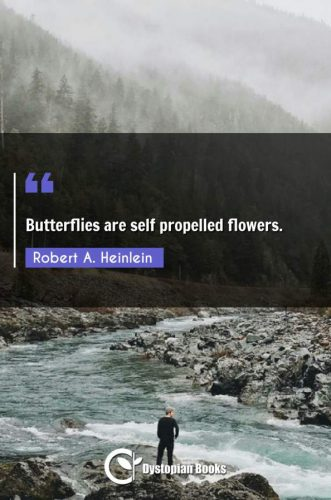Butterflies are self propelled flowers.