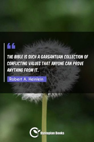 The Bible is such a gargantuan collection of conflicting values that anyone can prove anything from it.
