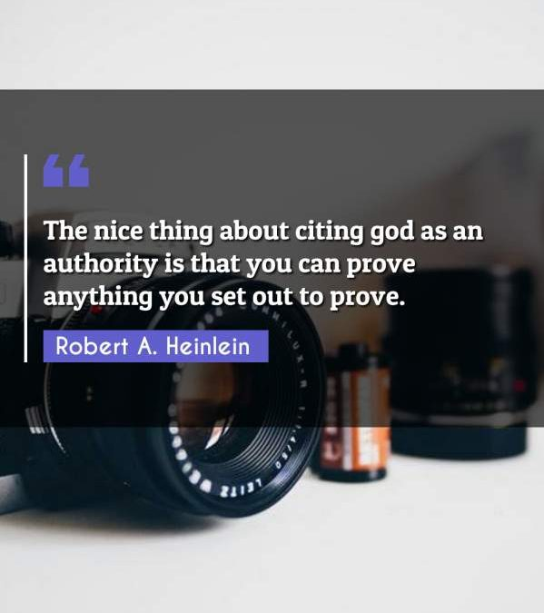 The nice thing about citing god as an authority is that you can prove anything you set out to prove.