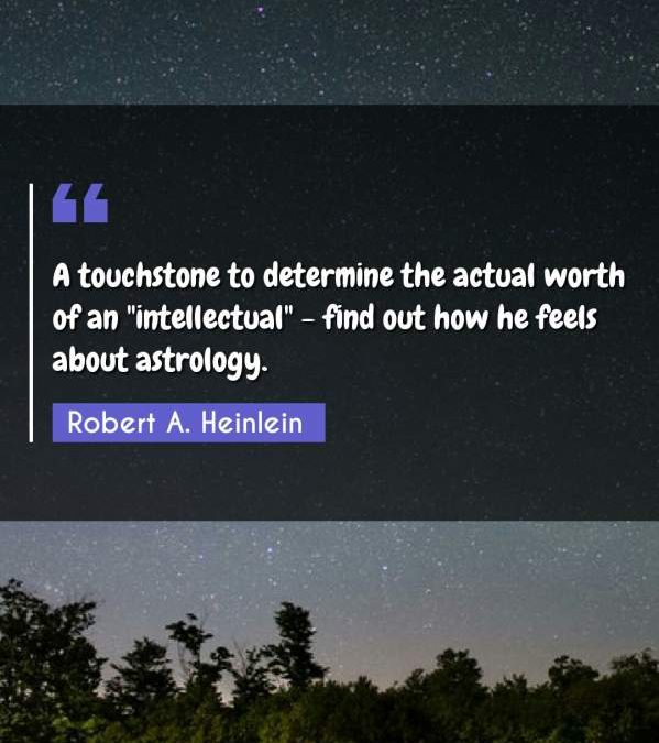 """A touchstone to determine the actual worth of an intellectual"""" - find out how he feels about astrology."""""""