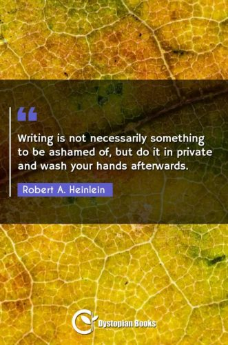Writing is not necessarily something to be ashamed of, but do it in private and wash your hands afterwards.