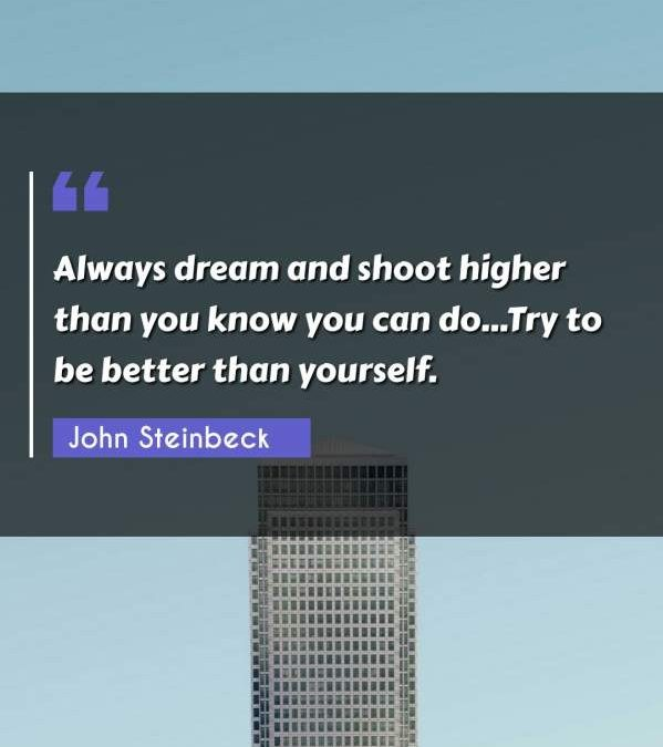 Always dream and shoot higher than you know you can do...Try to be better than yourself.