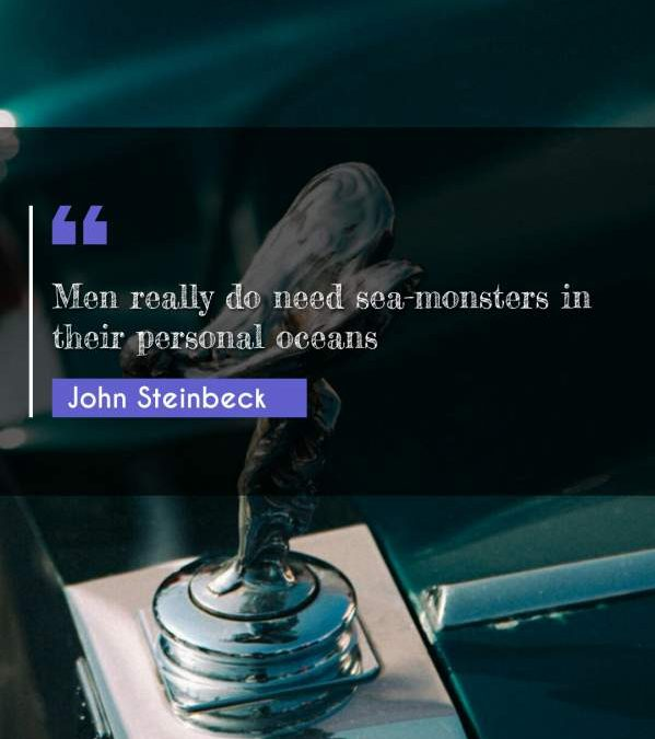 Men really do need sea-monsters in their personal oceans