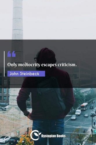 Only mediocrity escapes criticism.