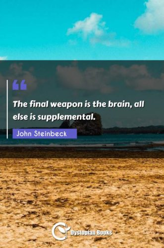 The final weapon is the brain, all else is supplemental.