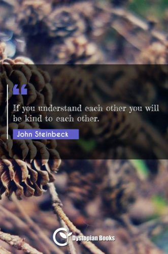 If you understand each other you will be kind to each other.