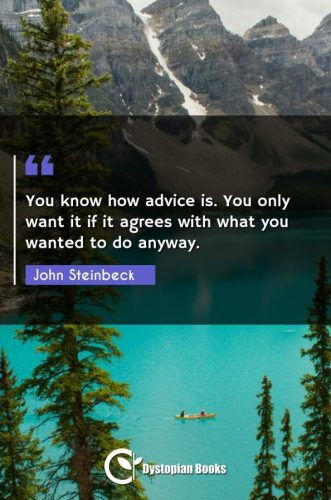 You know how advice is. You only want it if it agrees with what you wanted to do anyway.