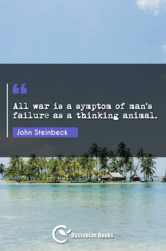 All war is a symptom of man's failure as a thinking animal.