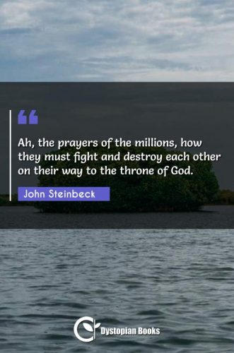 Ah, the prayers of the millions, how they must fight and destroy each other on their way to the throne of God.