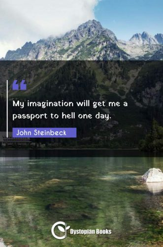 My imagination will get me a passport to hell one day.