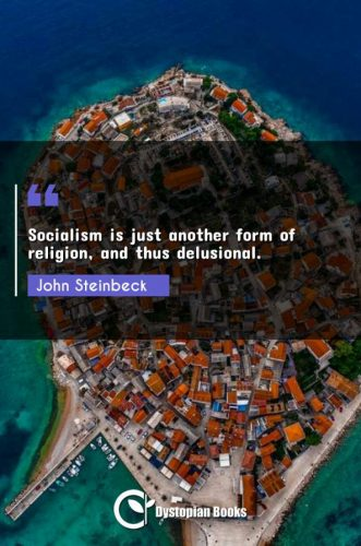 Socialism is just another form of religion, and thus delusional.