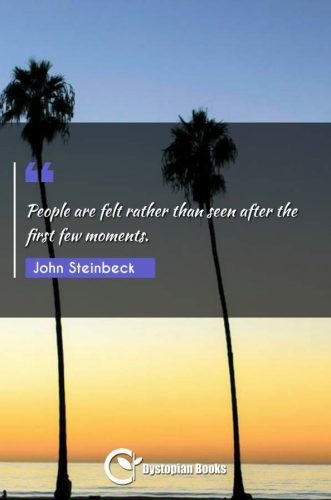 People are felt rather than seen after the first few moments.